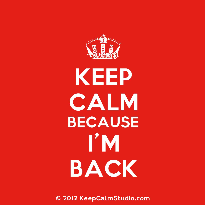 Keep Calm…I m Back